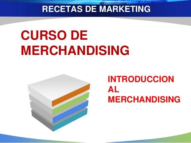 CURSO DE MERCHANDISING RECETAS DE MARKETING INTRODUCCION AL MERCHANDISING