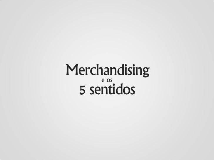 Merchandising     e os 5 sentidos