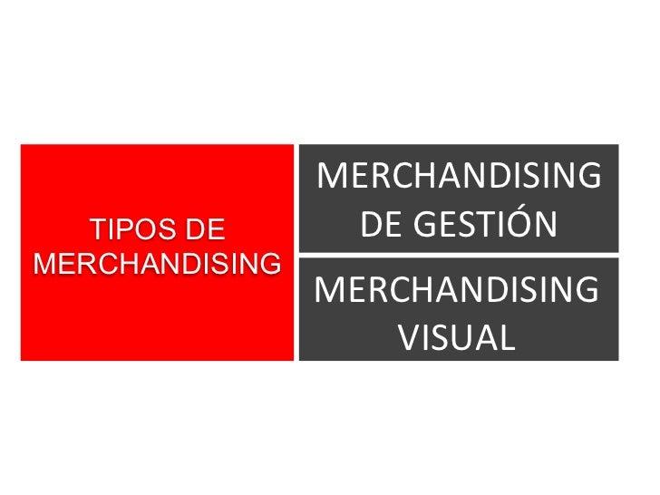 MERCHANDISING   TIPOS DE      DE GESTIÓNMERCHANDISING                MERCHANDISING                   VISUAL