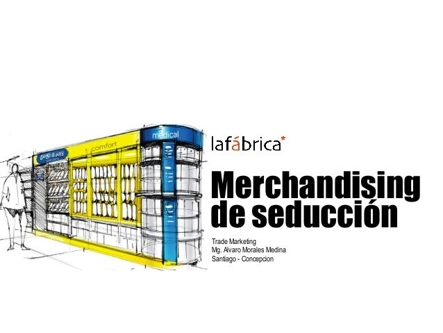 Merchandising de seducciónTrade Marketing Mg. Alvaro Morales Medina Santiago - Concepcion