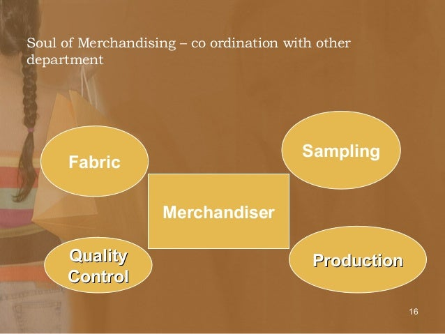 role of merchandising Merchandiser is the bridge between the industry and the buyer  united  states played a major role in the evaluation of merchandising in apparel industry.