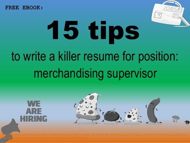 15 tips 1 to write a killer resume for position: FREE EBOOK: merchandising supervisor Tags: merchandising supervisor resum...