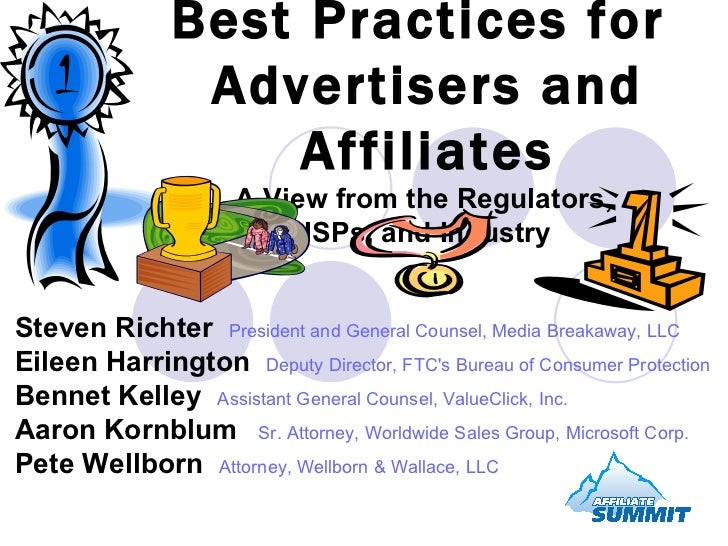 Best Practices for  Advertisers and Affiliates A View from the Regulators,  ISPs, and Industry Steven Richter   President ...