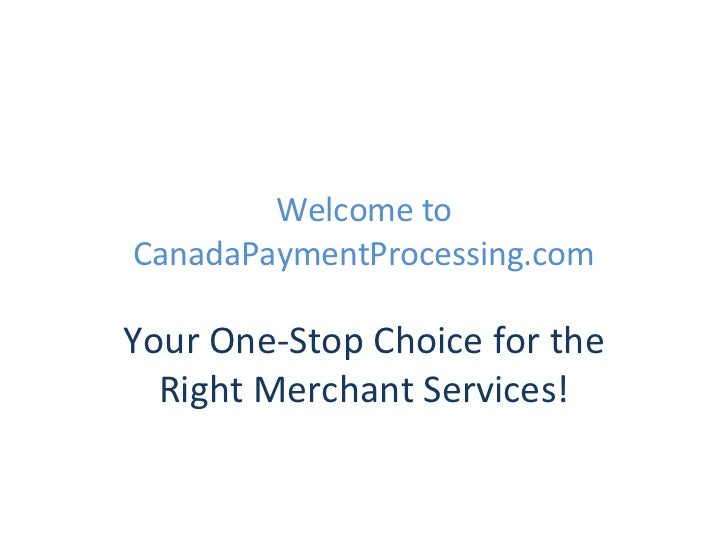 Welcome to CanadaPaymentProcessing.com Your One-Stop Choice for the Right Merchant Services!
