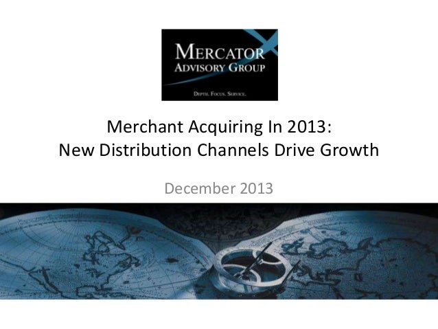 Merchant Acquiring In 2013: New Distribution Channels Drive Growth December 2013