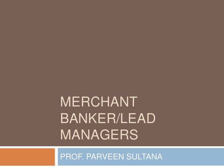 MERCHANT BANKER/LEAD MANAGERS<br />PROF. PARVEEN SULTANA<br />