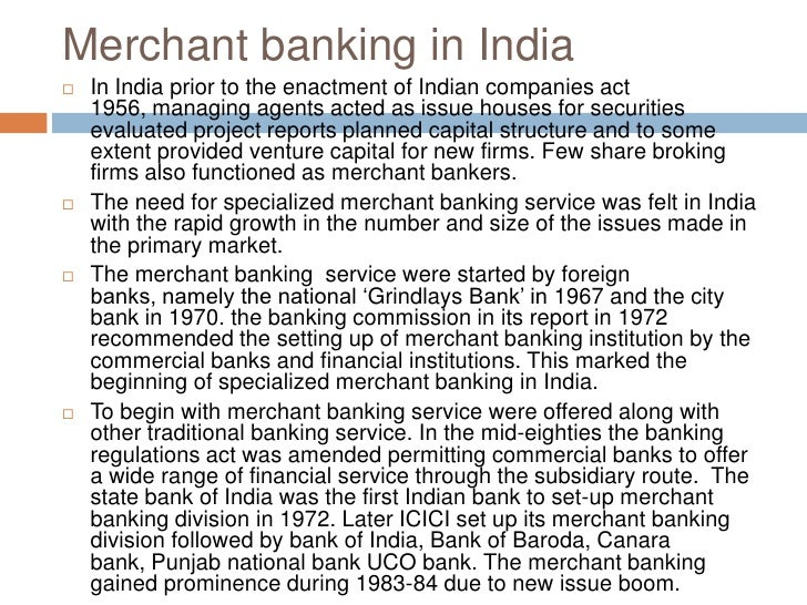 Merchant banking in India<br />In India prior to the enactment of Indian companies act 1956, managing agents acted as issu...