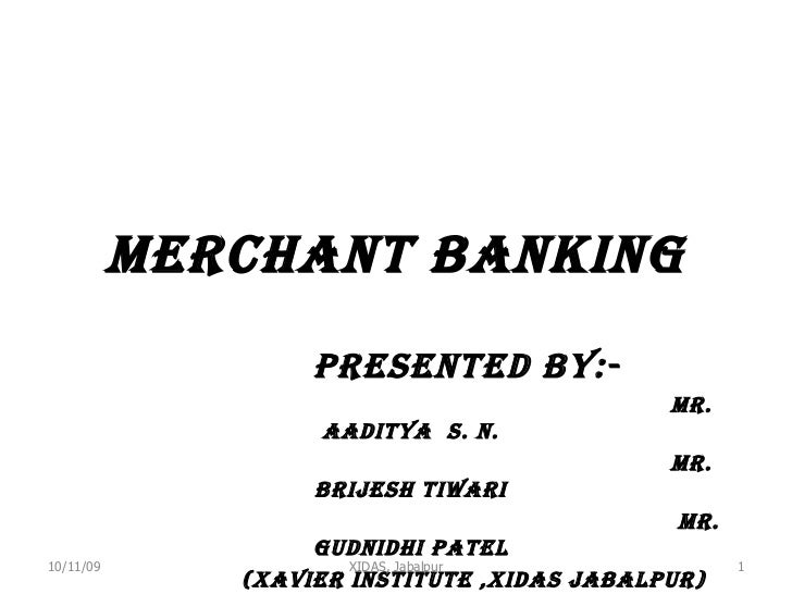 <ul><li>Merchant banking </li></ul><ul><li>Presented by:- </li></ul><ul><li>Mr. Aaditya  s. n. </li></ul><ul><li>Mr. brije...
