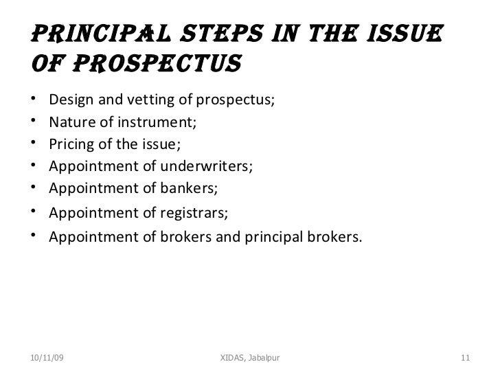 Principal steps in the issue of Prospectus <ul><li>Design and vetting of prospectus; </li></ul><ul><li>Nature of instrumen...