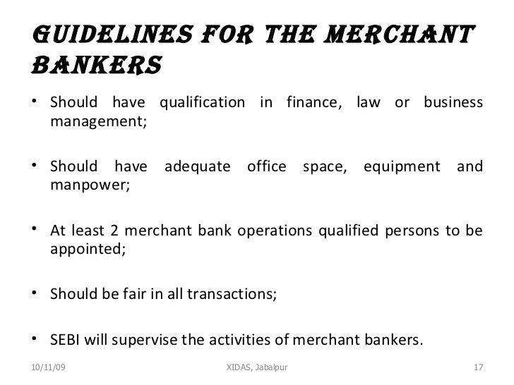 Guidelines for the Merchant Bankers <ul><li>Should have qualification in finance, law or business management; </li></ul><u...