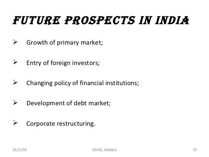 Future prospects in India <ul><li>Growth of primary market; </li></ul><ul><li>Entry of foreign investors; </li></ul><ul><l...