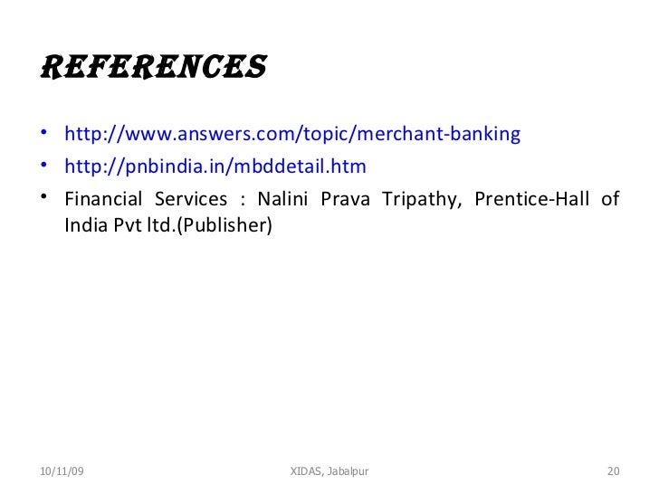 References   <ul><li>http://www.answers.com/topic/merchant-banking </li></ul><ul><li>http://pnbindia.in/mbddetail.htm </li...