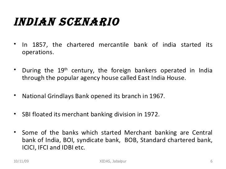 Indian scenario <ul><li>In 1857, the chartered mercantile bank of india started its operations. </li></ul><ul><li>During t...