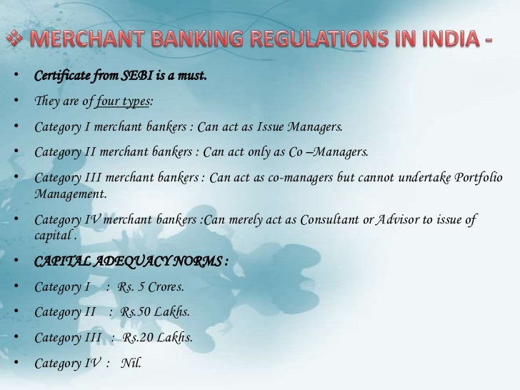 <ul><li> GUIDELINES FOR MERCHANT BANKERS -</li></ul>SEBI's authorization is a must to act as Merchant Bankers. Authorisati...