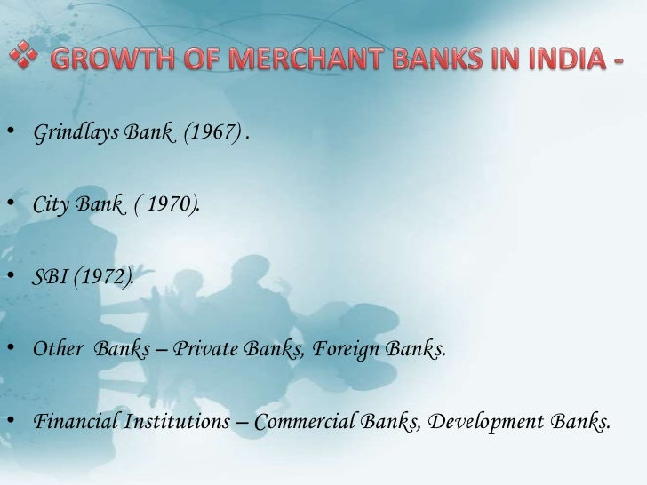 The term merchant banking originated from the London who started financing foreign trade through acceptance of bills.