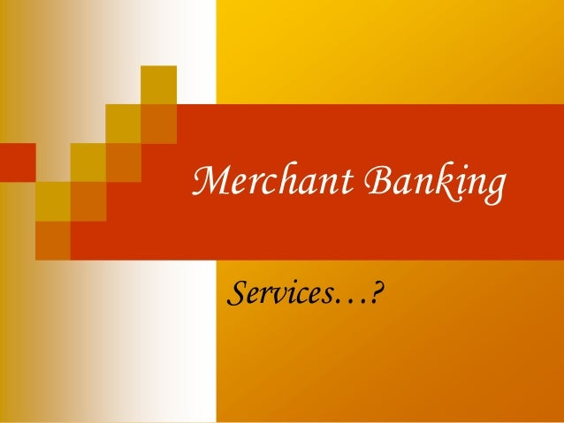 project report on merchant banking in india Srei capital markets limited, a wholly owned subsidiary of srei infrastructure finance limited, is a securities and exchange board of india (sebi) registered.