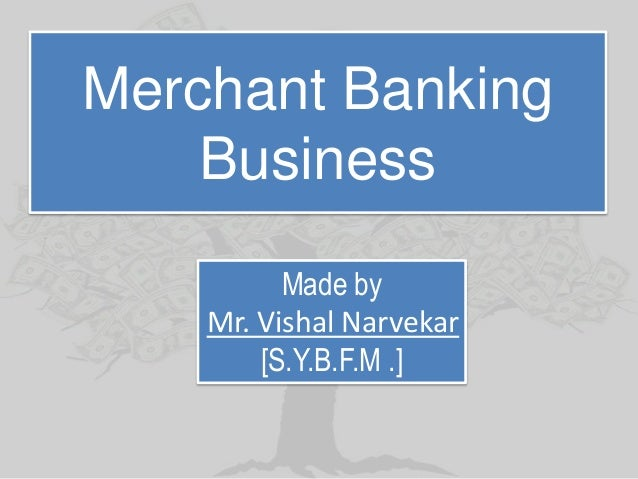 merchant banking essay Functions merchant banking is a service oriented industry merchant banks in india carry out the following functions and services specifically.