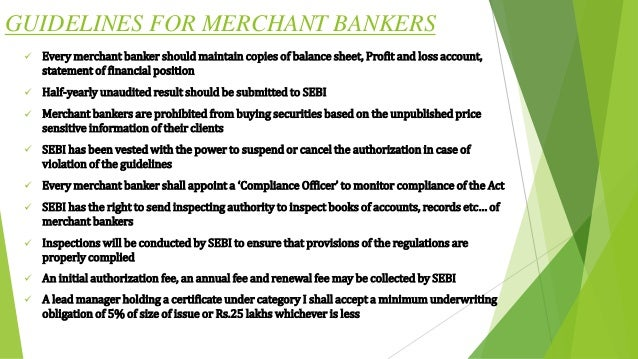 GUIDELINES FOR MERCHANT BANKERS  Every merchant banker should maintain copies of balance sheet, Profit and loss account, ...
