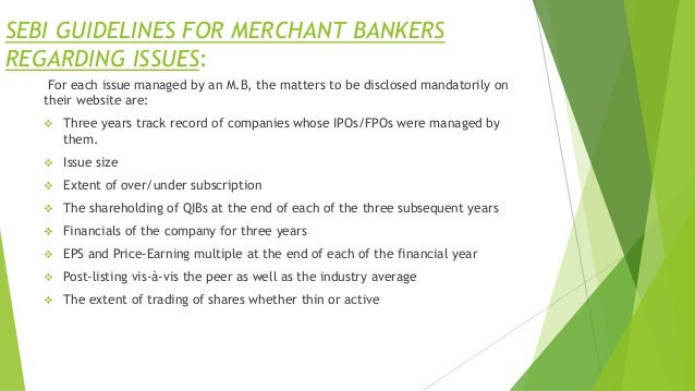 SEBI GUIDELINES FOR MERCHANT BANKERS REGARDING ISSUES: For each issue managed by an M.B, the matters to be disclosed manda...