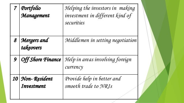 7 Portfolio Management Helping the investors in making investment in different kind of securities 8 Mergers and takeovers ...