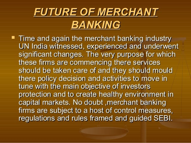 FUTURE OF MERCHANT             BANKING   Time and again the merchant banking industry    UN India witnessed, experienced ...