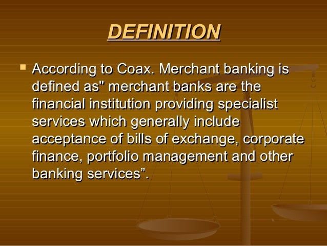 """DEFINITION   According to Coax. Merchant banking is    defined as"""" merchant banks are the    financial institution provid..."""