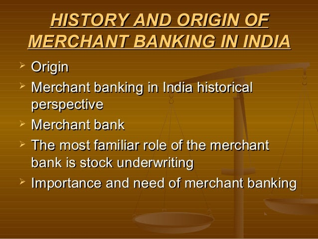 merchant banking in india A merchant bank is historically a bank dealing in commercial loans and  investment in modern british usage it is the same as an investment bank  merchant.