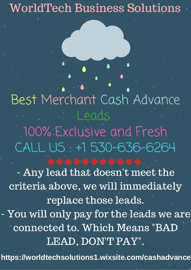 Best Merchant Cash Advance Leads� 100% Exclusive and Fresh CALL US :�+1 530-636-6264 WorldTech Business Solutions https://...
