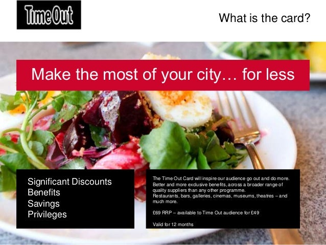 What is the card?Make the most of your city… for less                        The Time Out Card will inspire our audience g...