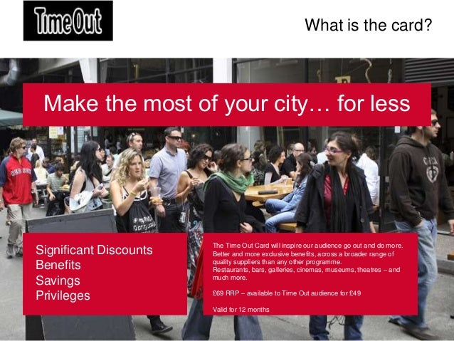 What is the card? Make the most of your city… for less                        The Time Out Card will inspire our audience ...