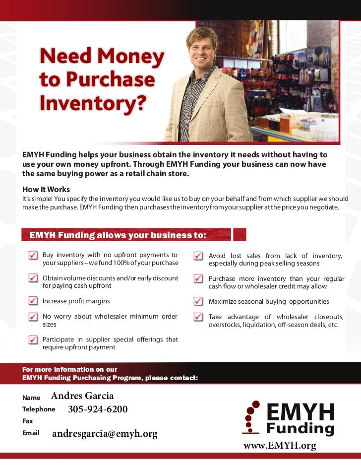 Need Money      to Purchase      Inventory?EMYH Funding helps your business obtain the inventory it needs without having t...