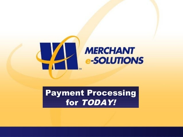 Payment Processingfor TODAY!