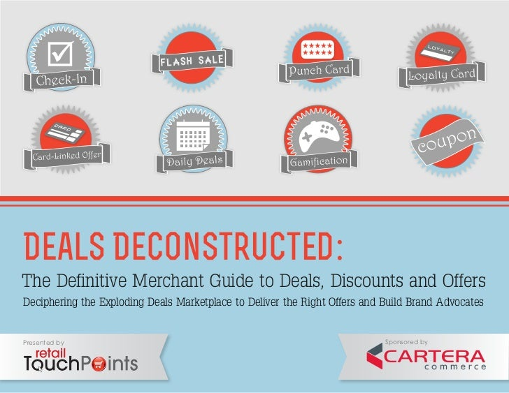 Deals Deconstructed:The Definitive Merchant Guide to Deals, Discounts and OffersDeciphering the Exploding Deals Marketplac...