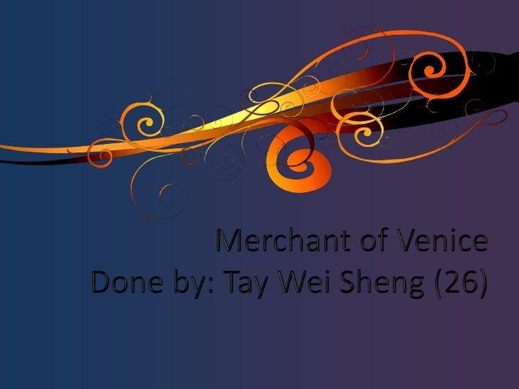Merchant of VeniceDone by: Tay Wei Sheng (26)<br />