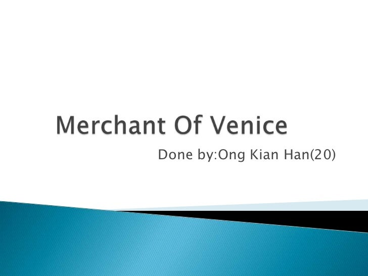 Merchant Of Venice<br />Done by:OngKian Han(20)<br />