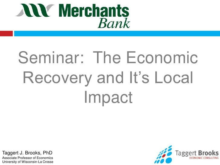 Seminar:  The Economic Recovery and It's Local Impact<br />Taggert J. Brooks, PhD<br />Associate Professor of Economics<br...