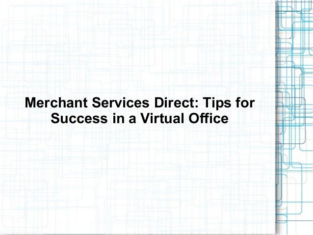 Merchant Services Direct: Tips forSuccess in a Virtual Office