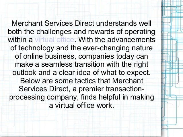 Merchant Services Direct: Tips for Success in a Virtual Office Slide 2