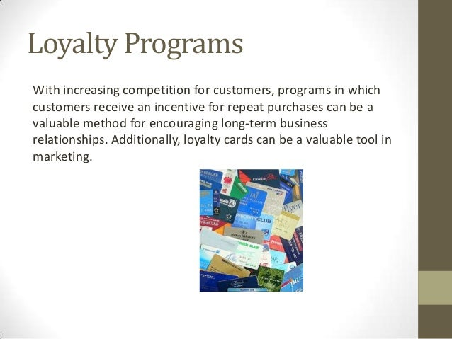 Loyalty ProgramsWith increasing competition for customers, programs in whichcustomers receive an incentive for repeat purc...