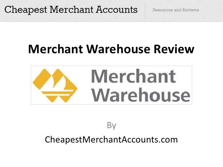 Merchant Warehouse Review               By  CheapestMerchantAccounts.com
