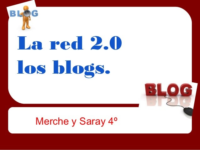 La red 2.0los blogs. Merche y Saray 4º
