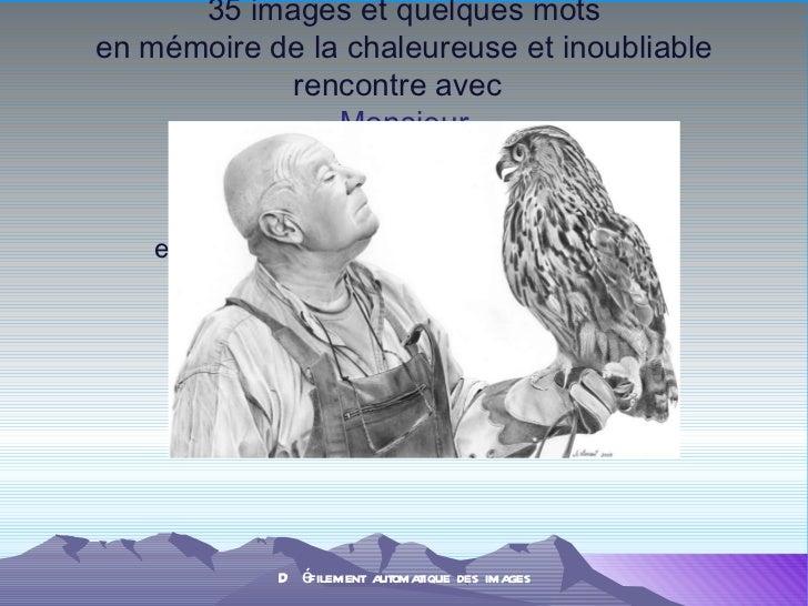 35 images et quelques mots en mémoire de la chaleureuse et inoubliable rencontre avec   Monsieur Jean-Pierre Vergès , quel...