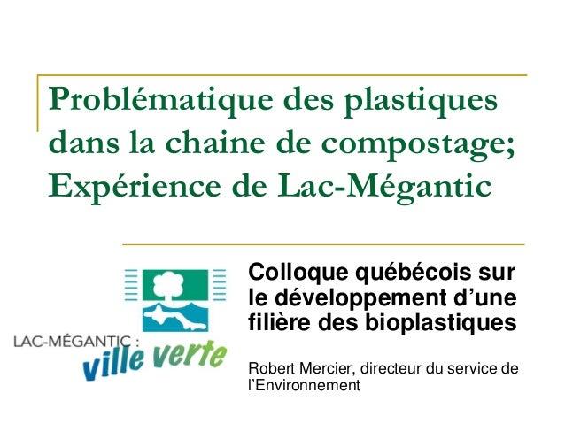 Problématique des plastiques dans la chaine de compostage; Expérience de Lac-Mégantic Colloque québécois sur le développem...