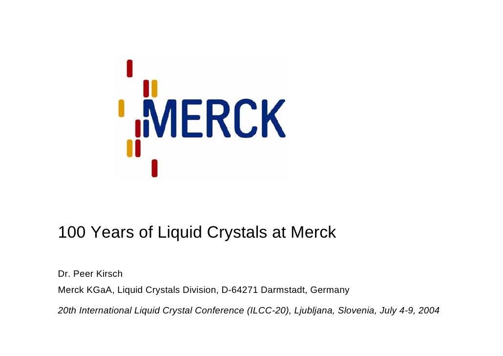 100 Years of Liquid Crystals at Merck  Dr. Peer Kirsch Merck KGaA, Liquid Crystals Division, D-64271 Darmstadt, Germany  2...