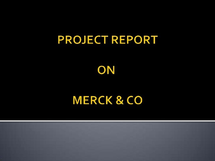 PROJECT REPORT ON  MERCK & CO<br />