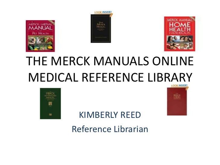 THE MERCK MANUALS ONLINE MEDICAL REFERENCE LIBRARY<br />KIMBERLY REED<br />Reference Librarian<br />