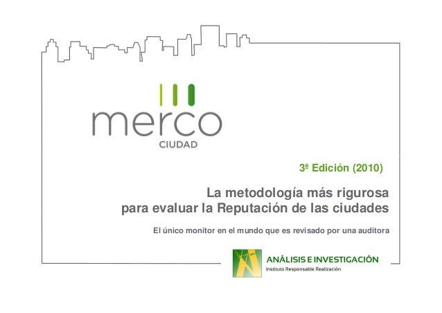 3ª Edición (2010) La metodología más rigurosa para evaluar la Reputación de las ciudades El único monitor en el mundo que ...