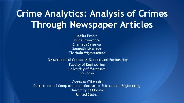 Crime Analytics: Analysis of Crimes Through Newspaper Articles Indika Perera Isuru Jayaweera Chamath Sajeewa Sampath Liyan...