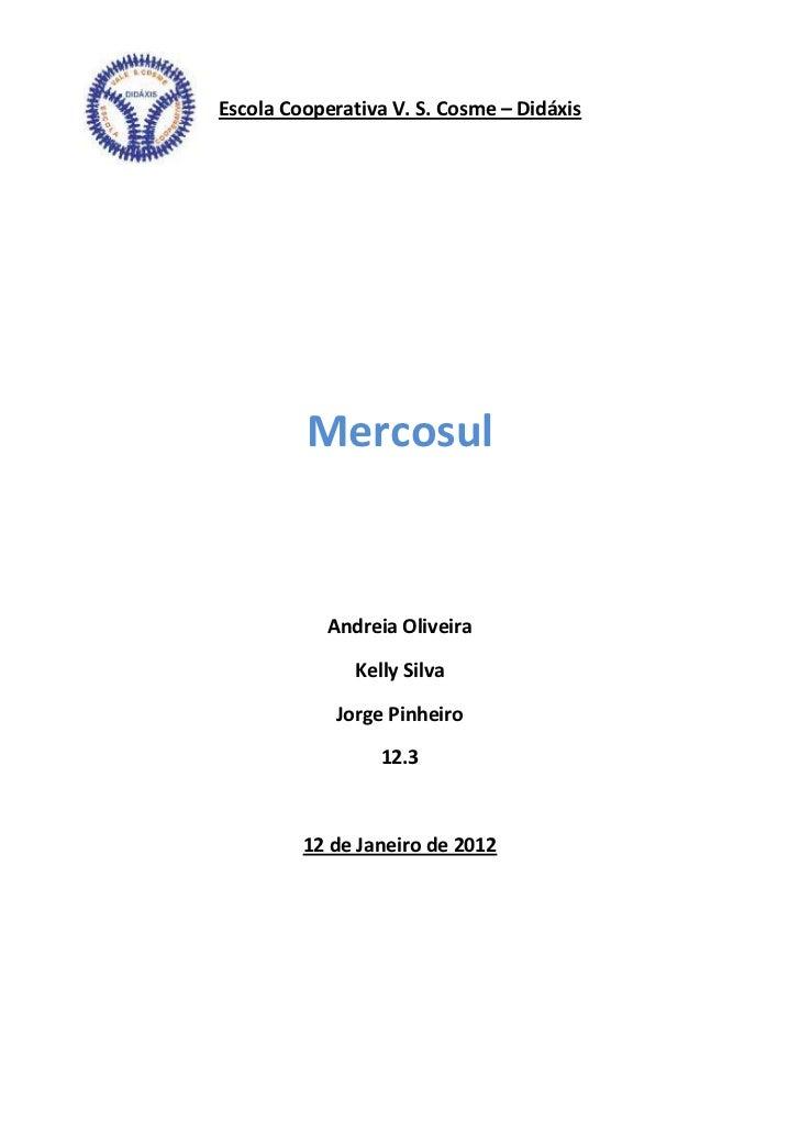 Escola Cooperativa V. S. Cosme – Didáxis         Mercosul            Andreia Oliveira               Kelly Silva           ...