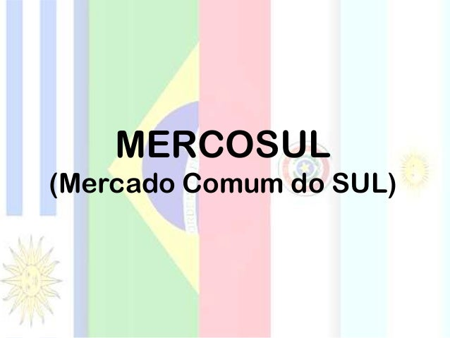 MERCOSUL (Mercado Comum do SUL)
